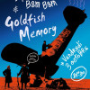 Sophisticated Boom Boom + Goldfish Memory