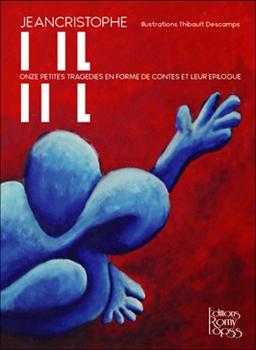 I IL II L, onze petites tragédies en forme de contes et leur épilogue, de Jeancristophe