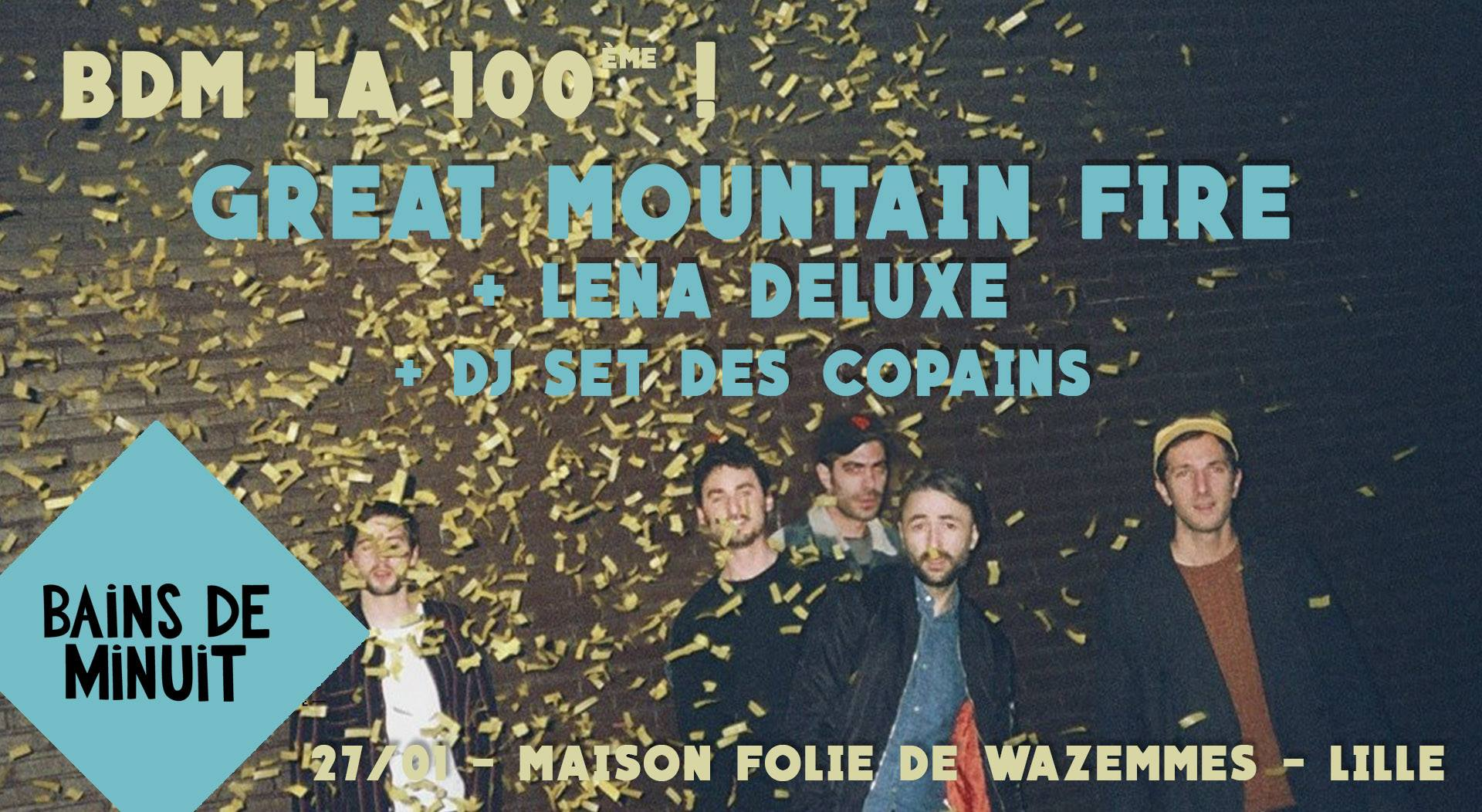BDM La 100ème ! Great Moutain Fire + Lena Deluxe + DJ Sets