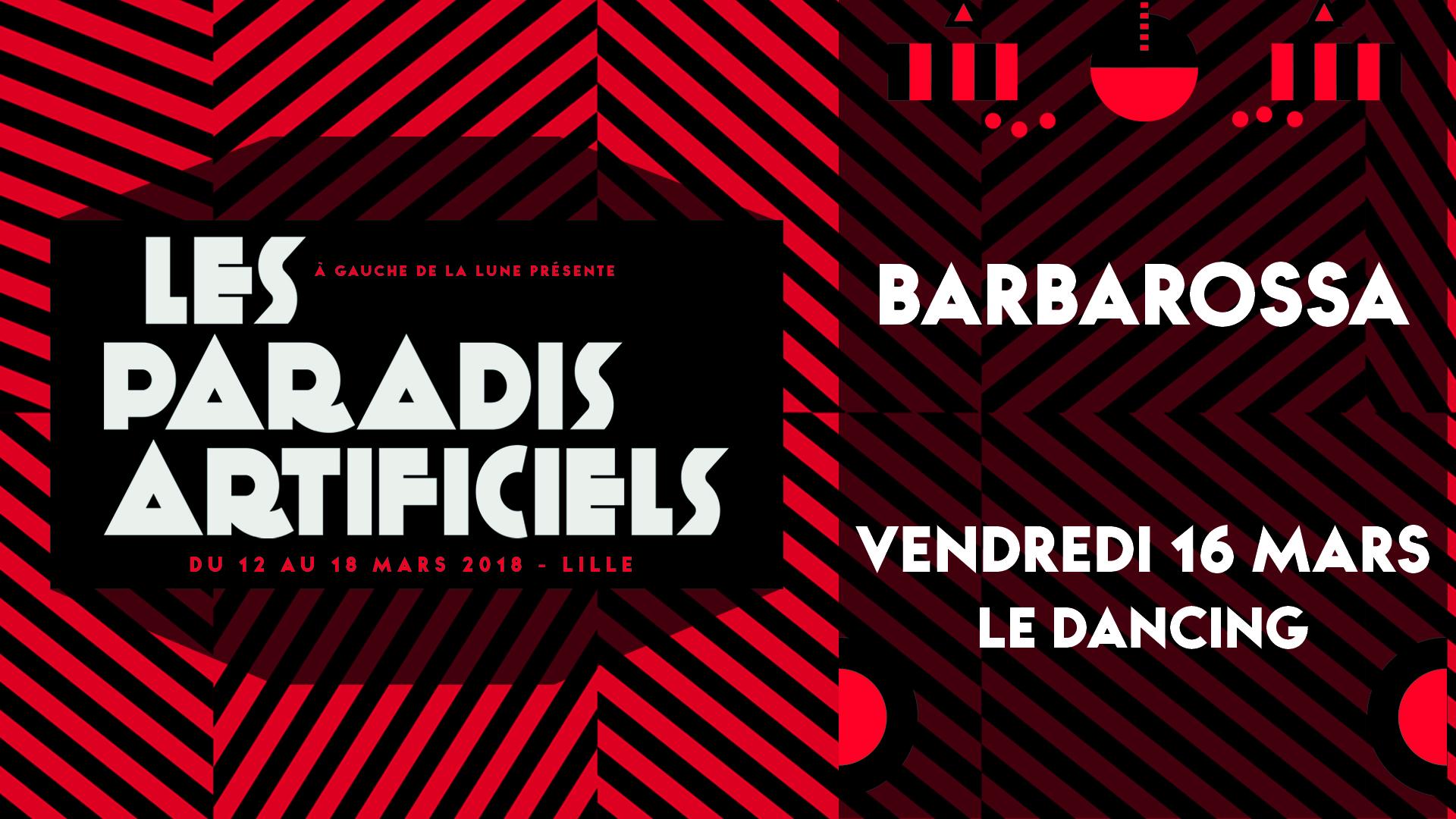 Paradis Artificiels 2018 : Barbarossa