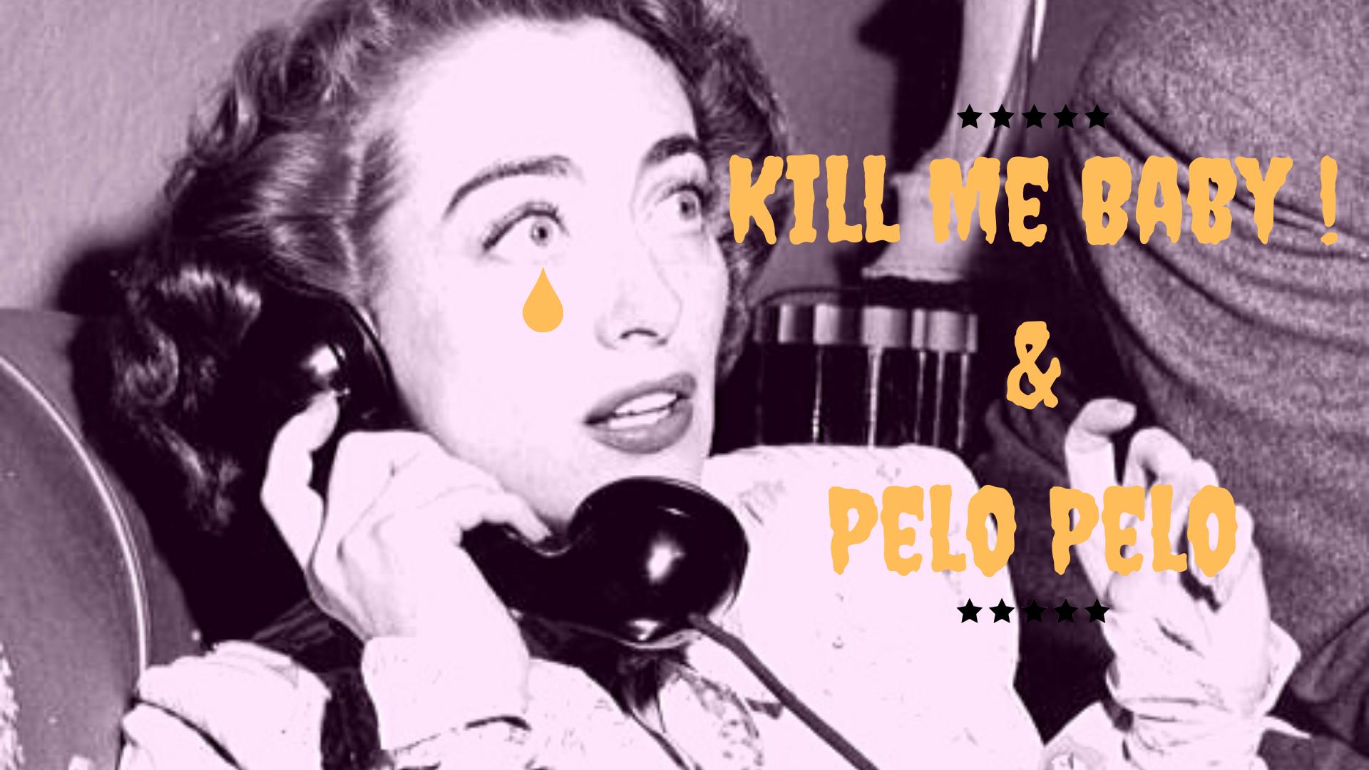 Kill Me Baby! + Pelo Pelo