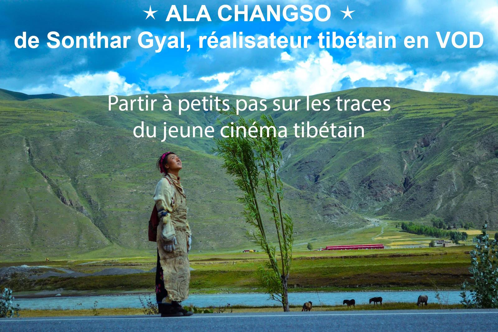 Ala Changso,de Sonthar Gyal, réalisateur tibétain, en VOD sur Internet