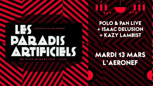 Paradis Artificiels 2018 : Polo & Pan live + Isaac Delusion + Kazy Lambist