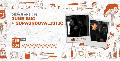 5 ans du Cirque – June Bug + SupaGroovalistic