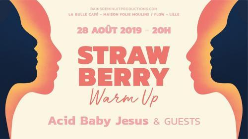 Strawberry Warm Up avec Acid Baby Jesus