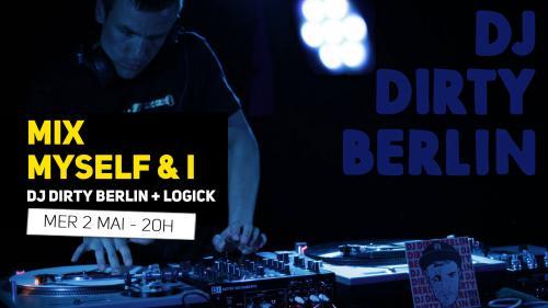 Mix Myself & I – DJ Dirty Berlin + Logick