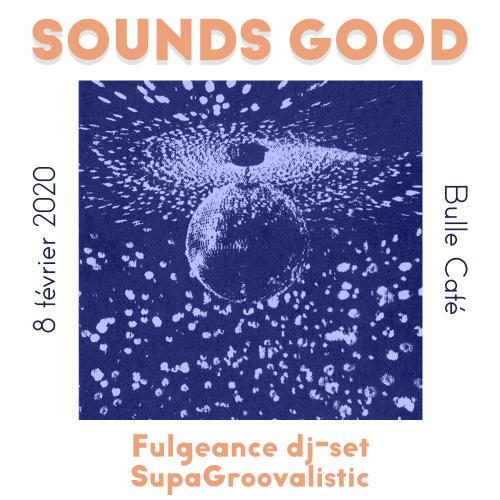 Sounds Good avec Fulgeance & Supagroovalistic