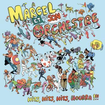 """Marcel et Son Orchestre et sa compilation """"Hits, Hits, Hits Hourra !!!"""" pleine de surprises"""
