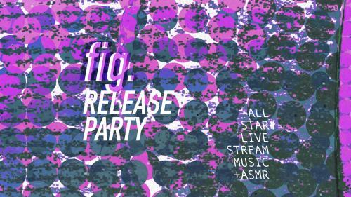 La release party de fig. en streaming